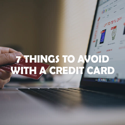 7 things to avoid with a credit card