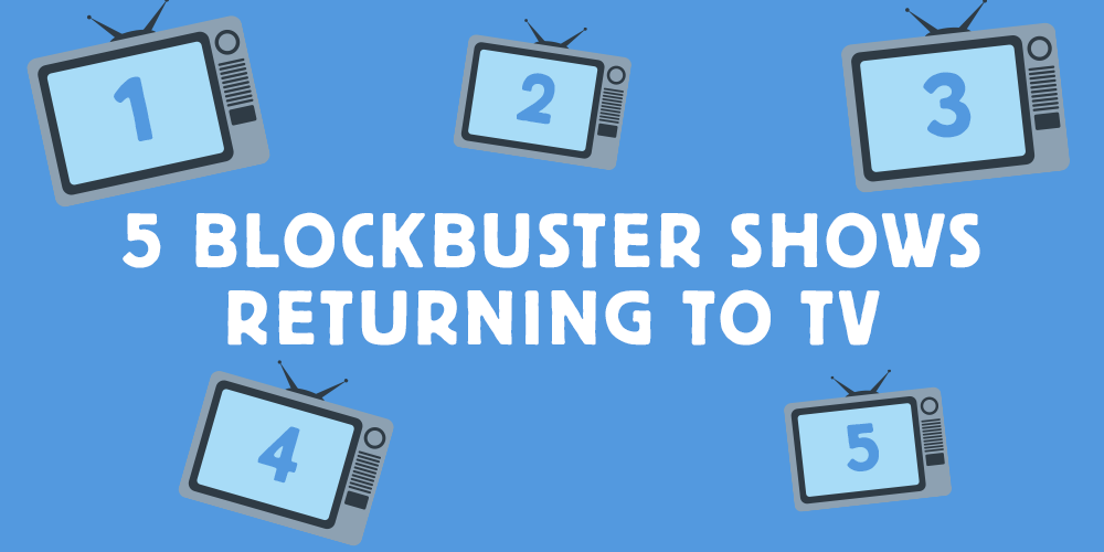 Blockbuster Shows Returning to TV