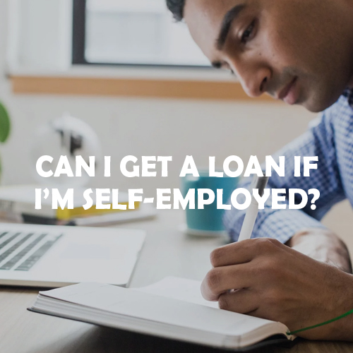 Can I get a loan if I'm self-employed?